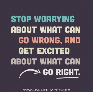Stop Worrying and Get Excited Instead