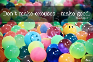 Stop Making Excuses and Start Living!
