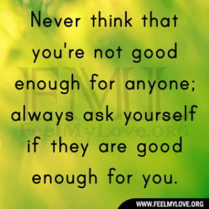 Never Think You're Not Good Enough for Anyone
